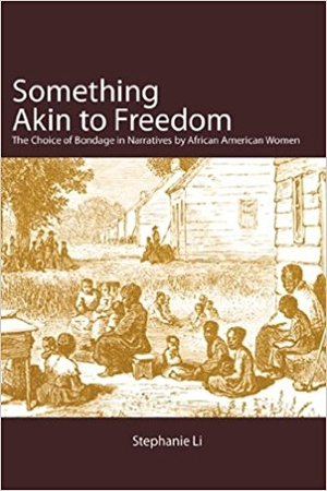 Something Akin to Freedom: The Choice of Bondage in Narratives by African American Women