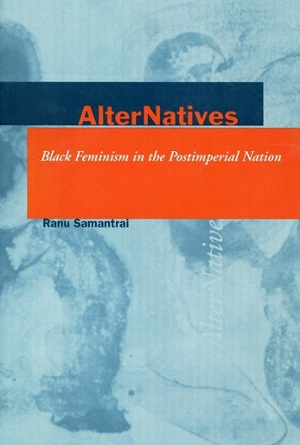 AlterNatives: Black Feminism in the Postimperial Nation