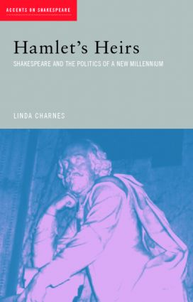 Hamlet's Heirs: Shakespeare and the Politics of a New Millennium