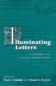 Illuminating Letters: Essays on Typography and Literary Interpretation