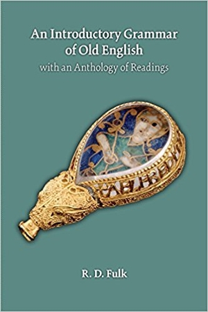 An Introductory Grammar of Old English, with an Anthology of Readings