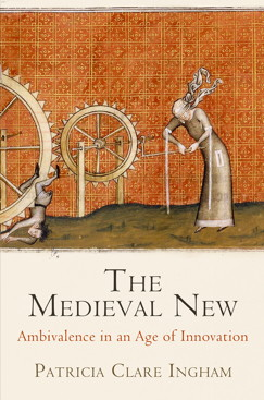The Medieval New Ambivalence in an Age of Innovation