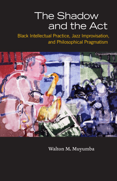 The Shadow and the Act: Black Intellectual Performance, Jazz Improvisation, and Philosophical Pragmatism