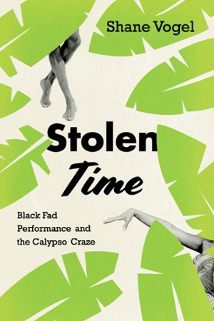 Stolen Time: Black Fad Performance and the Calypso Craze
